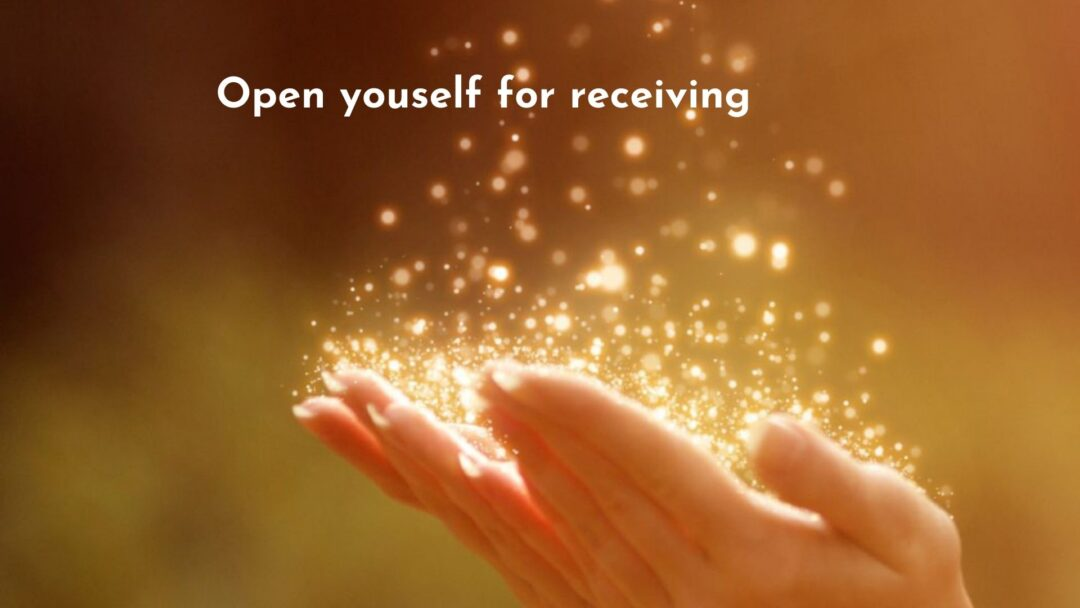 open yourself for receiving